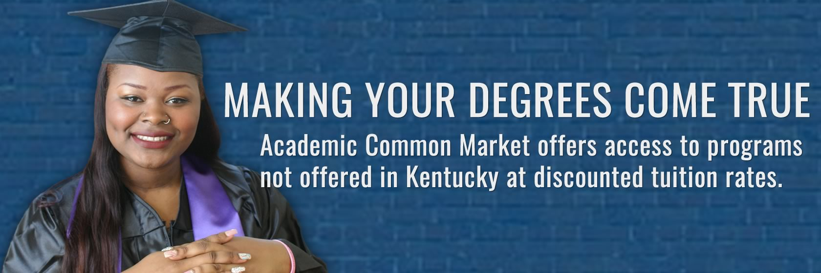 Learn more about how you can save on out-of-state tuition by participating in Kentucky's Academic Common Market.