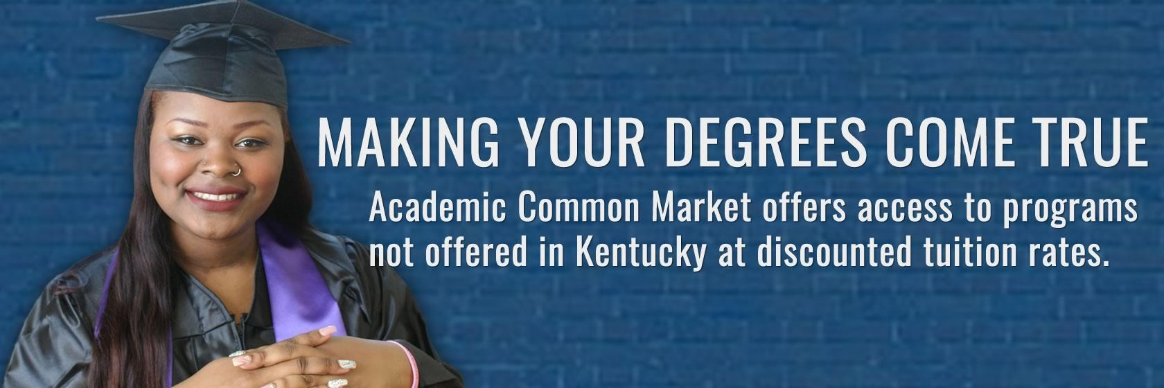 Learn more about what degree options are available through Kentucky's Academic Common Market.